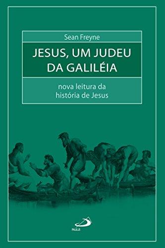 Jesus, um judeu da Galiléia: Nova leitura da história de Jesus (Bíblia e Sociologia)