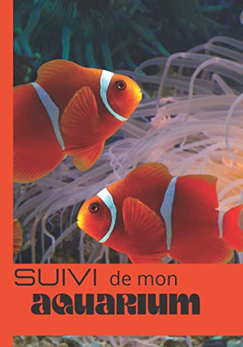 Suivi de mon Aquarium: Carnet Entretien pour Aquarium à remplir | Suivi complet | jusqu'à 4 aquariums | eau douce | eau de mer | Passionnés d' ... pour les inspections et l'analyses de l'eau
