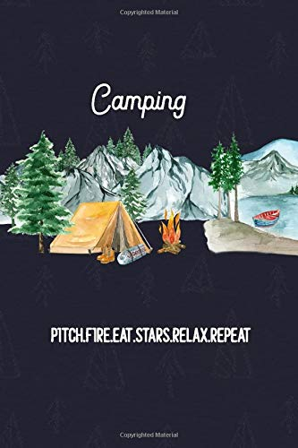 Camping Planner Journal, Camping, Pitch, Fire, Eat, Stars, Relax, Repeat: Camp Outdoor Guide, Camper\'s Logbook with Calendar (2020-2021) and gear ... Tips, Camping Adventure Diary Memory Keepsake