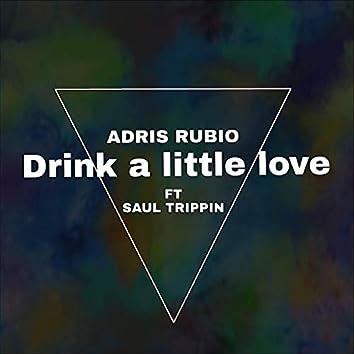 Drink a Little Love