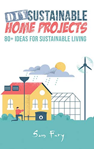 Compare Textbook Prices for DIY Sustainable Home Projects: 80+ Ideas for Sustainable Living  ISBN 9781925979725 by Fury, Sam,Germio, Neil
