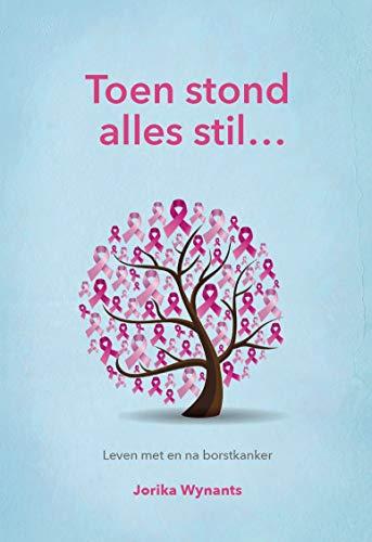 Toen stond alles stil: Leven met en na borstkanker (Dutch Edition)