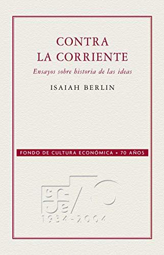 Contra la corriente. Ensayos sobre historia de las ideas (Conmemorativa 70 Aniversario Fce) (Spanish Edition)