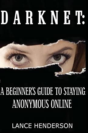 Darknet: A Beginners Guide to Staying Anonymous Online