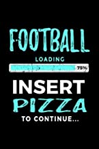 Football Loading 75% Insert Pizza To Continue: Football Notebook For School