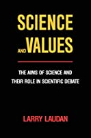 Science and Values: The Aims of Science and Their Role in Scientific Debate (Pittsburgh Series in Philosophy and History of Science)