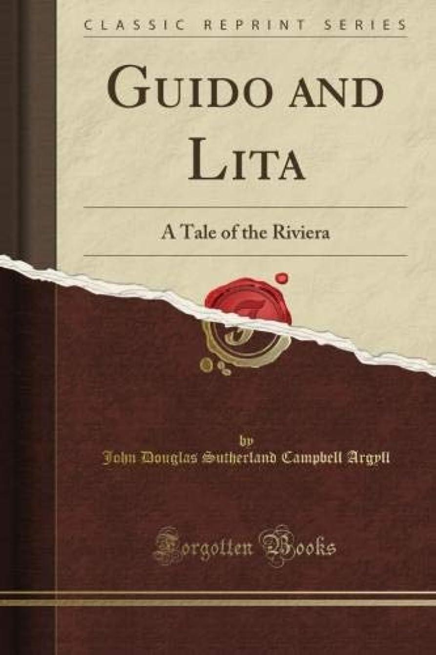 サロン地理あからさまGuido and Lita: A Tale of the Riviera (Classic Reprint)
