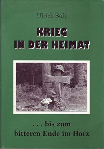 Krieg in der Heimat ... bis zum bitteren Ende im Harz