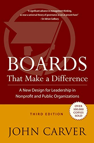 Boards That Make a Difference: A New Design for Leadership in Nonprofit and Public Organizations