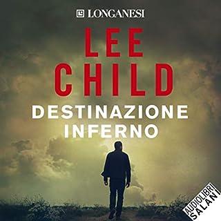Destinazione inferno     Le avventure di Jack Reacher              Di:                                                                                                                                 Lee Child                               Letto da:                                                                                                                                 Ruggero Andreozzi                      Durata:  14 ore e 47 min     203 recensioni     Totali 4,4