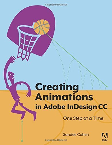 Creating Animations in Adobe InDesign CC One Step at a Time by Sandee Cohen (2015-08-29)