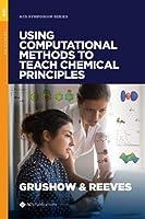 Using Computational Methods to Teach Chemical Principles (ACS Symposium Series)