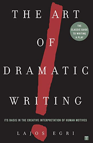 The Art Of Dramatic Writing: Its Basis in the Creative...