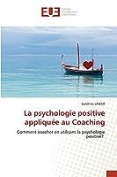 La psychologie positive appliquée au Coaching