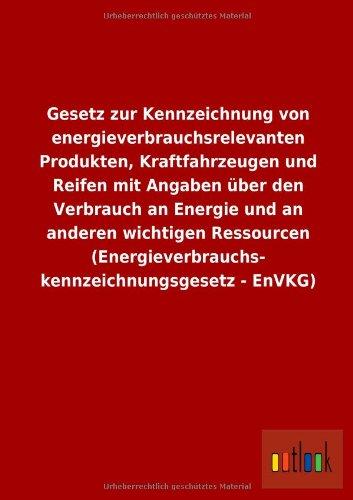 Gesetz zur Kennzeichnung von energieverbrauchsrelevanten Produkten, Kraftfahrzeugen und Reifen mit Angaben über den Verbrauch an Energie und an ... - EnVKG)