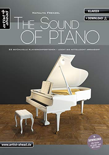The Sound of Piano: 22 gefühlvolle Klavierkompositionen, leicht bis mittelleicht arrangiert(inkl. Download). Emotionale Klavierstücke. Spielbuch. Klaviernoten.