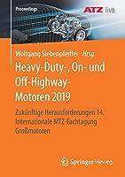 Heavy-Duty-, On- und Off-Highway-Motoren 2019: Zukuenftige Herausforderungen 14. Internationale MTZ-Fachtagung Grossmotoren (Proceedings)