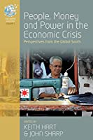 People, Money and Power in the Economic Crisis: Perspectives from the Global South (The Human Economy, 1)