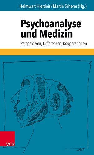 Psychoanalyse und Medizin: Perspektiven, Differenzen, Kooperationen