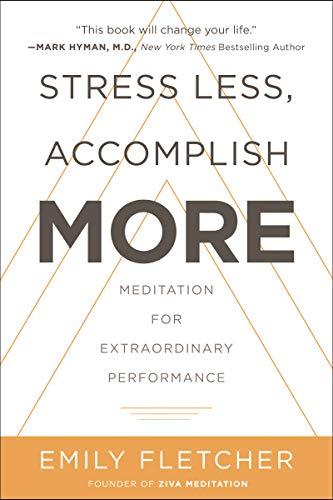 Stress Less, Accomplish More: Meditation for Extraordinary Performance (English Edition)