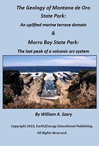 The Geology of Montana de Oro State Park: An uplifted marine terrace domain & Morro Bay State Park: The last peak of a volcanic arc system (English Edition)