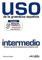 Uso de la gramatica espanola: Nivel intermedio - New edition 2010 (revised a