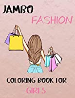 Jumbo Fashion Coloring Book for Girls: 200 Fun Coloring Pages with Pretty Girls and Beautiful Fashion Designs ! Coloring Book For Girls of all Ages, Younger Girls, Teens, Teenagers, Ages 8-12, 12-16
