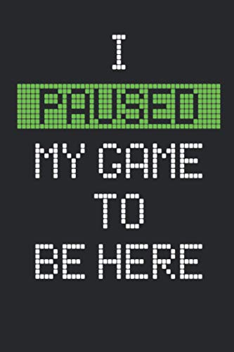 I Paused My Game To Be Here Notebook: (110 Pages, Lined, 6 x 9)