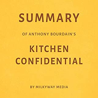 Summary of Anthony Bourdain's Kitchen Confidential by Milkyway Media cover art