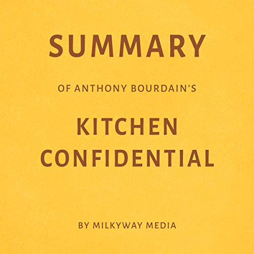 Summary of Anthony Bourdain's Kitchen Confidential by Milkyway Media audiobook cover art