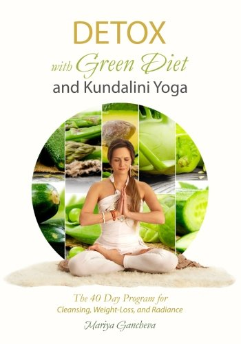 Detox: With Green Diet and Kundalini Yoga: The 40 Day Program for Cleansing, Weight-loss and Radiance
