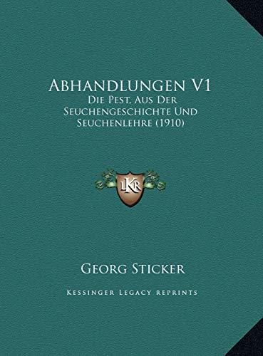 Abhandlungen V1 Abhandlungen V1: Die Pest, Aus Der Seuchengeschichte Und Seuchenlehre (1910) Die Pest, Aus Der Seuchengeschichte Und Seuchenlehre (191
