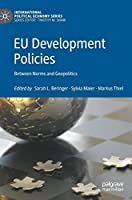 EU Development Policies: Between Norms and Geopolitics (International Political Economy Series)