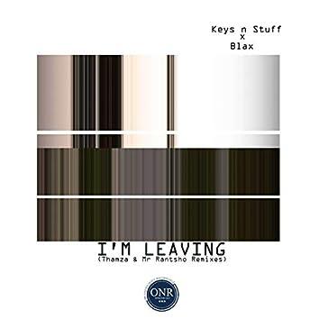 I'm Leaving (Thamza & Mr Rantsho Remixes)