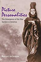 Picture Personalities: The Emergence of the Star System in America