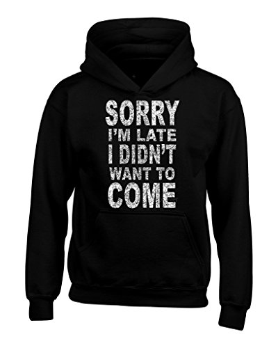 shop4ever Sorry I'm Late I Didn't Want to Come Hoodies Sayings Sweatshirts