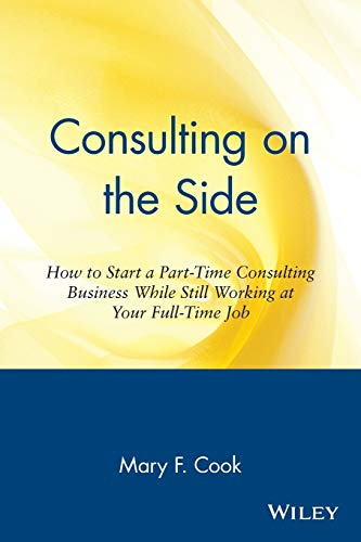 Consulting on the Side: How to Start a Part-Time Consulting Business While Still Working at Your Full-Time Job