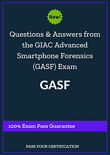 Questions and Answers from the Real exam to pass GIAC Advanced Smartphone Forensics (GASF) Exam GASF: 100{2d9135409eb0491922e28d3283f345338ee197a4af46c88143ef167c29a38594} Exam Pass Guarantee (English Edition)