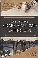 AESTHETIC: A Dark Academia Anthology
