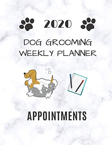 2020 Dog Grooming Weekly Planner Appointments: Schedule...