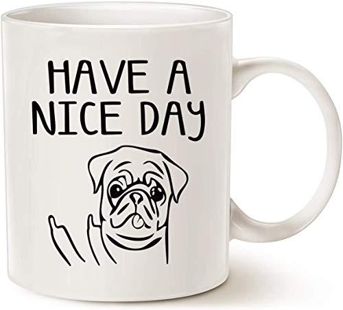 Weiße Kaffeetasse, 425 ml, lustige Hundekaffeetasse für Hundeliebhaber, Have A Nice Day, süßer Mops, beste Gag Geschenke, Tasse weiß,