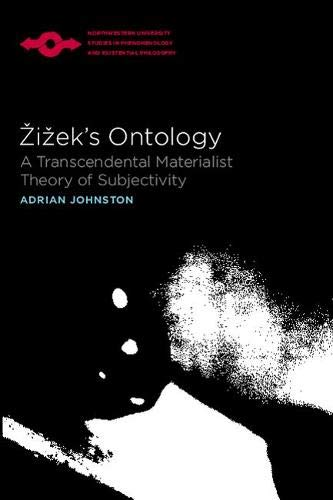 Zizek's Ontology: A Transcendental Materialist Theory of Subjectivity (Studies in Phenomenology and Existential Philosophy)