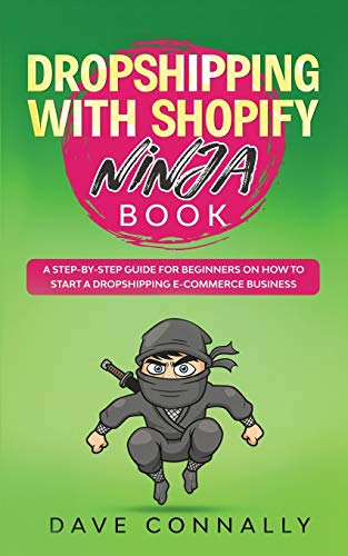 Dropshipping with Shopify Ninja Book: A Step-by-step guide for...