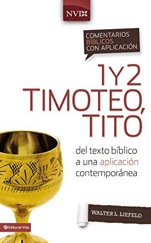 Comentario biblico con aplicacion NVI 1 y 2 Timoteo, Tito: