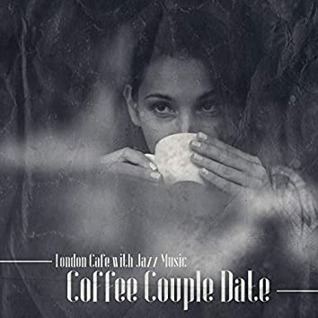 London Cafe with Jazz Music: Coffee Couple Date, Romantic and Pleasant Day