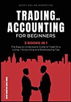 Trading and Accounting for Beginners [3 in 1]: The Easy-to-Understand Guide to Trade for a Living + Accounting and Bookkeeping Tips