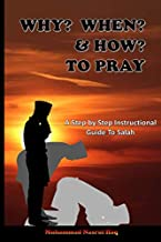 Why? When? & How? To Pray: A Step by Step Instructional Guide to Salah in Islam, Introduction to young children and new muslim converts to learn and ... story explanation, 6'x9' Islamic Prayerbook