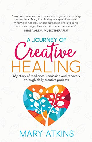A Journey of Creative Healing: My story of resilience, remission and recovery through daily creative projects