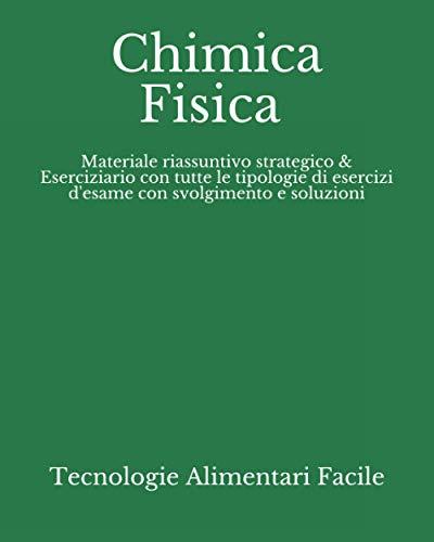 Chimica Fisica: Materiale riassuntivo strategico & Eserciziario con tutte le tipologie di esercizi d'esame con Svolgimento e soluzioni