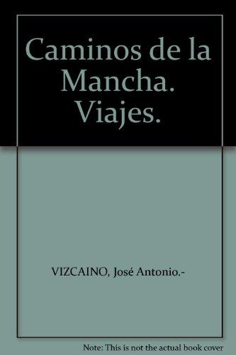 Caminos de la Mancha. Viajes. [Tapa blanda] by VIZCAINO, José Antonio.-